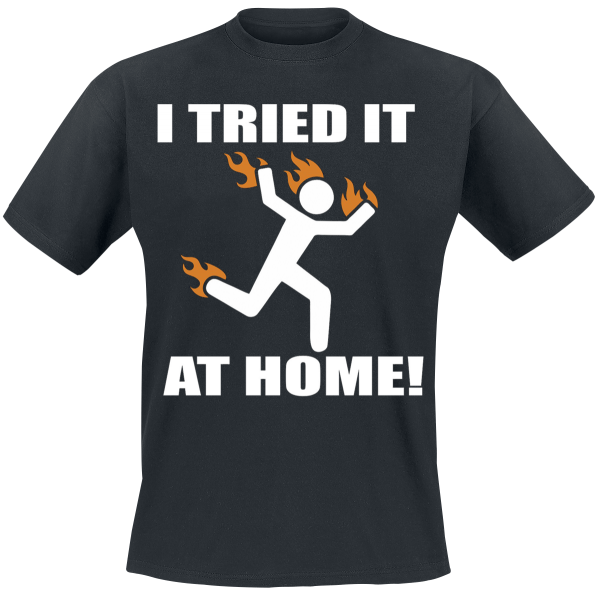 I Tried It At Home -  - T-Shirt - black product image at Soundorabilia.com