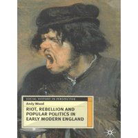 Riot Rebellion and Popular Politics in Early Modern England by Andy Wood Book Used cover