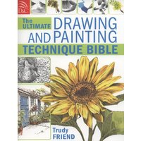 The Ultimate Drawing and Painting Technique Bible by Friend