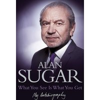 What You See Is What You Get by Alan Sugar Hardback Used cover